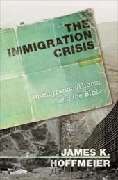 The Immigration Crisis: Immigrants, Aliens, and the Bible 6533925