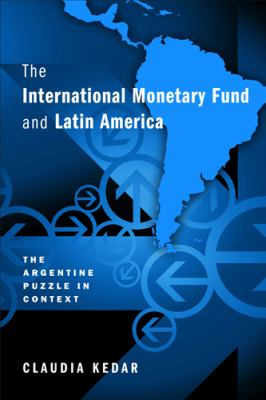 The International Monetary Fund and Latin America: The Argentine Puzzle in Context 9781439909096