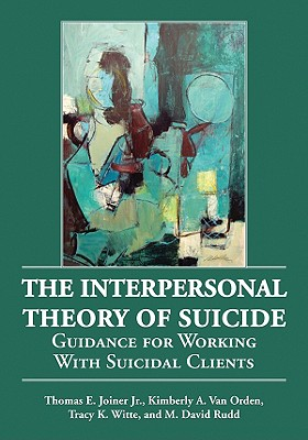 The Interpersonal Theory of Suicide: Guidance for Working with Suicidal Clients 9781433804267