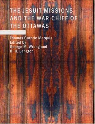 The Jesuit Missions and the War Chief of the Ottawas 9781434642080