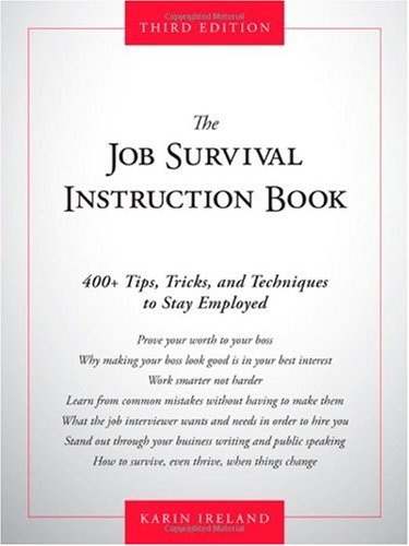 The Job Survival Instruction Book: 400+ Tips, Tricks, and Techniques to Stay Employed 9781435457102