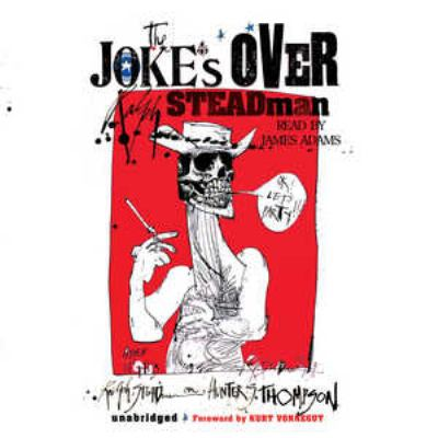 The Joke's Over: Ralph Steadman on Hunter S. Thompson 9781433204234