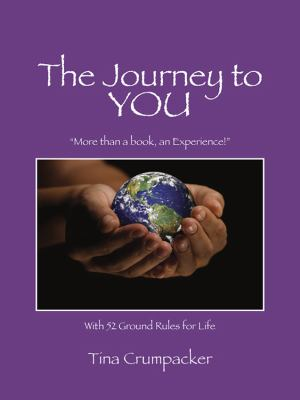 The Journey to You: More Than a Book, an Experience! with 52 Ground Rules for Life 9781432754747