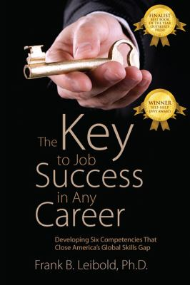 The Key to Job Success in Any Career: Developing Six Competencies That Close America's Global Skills Gap 9781432760465