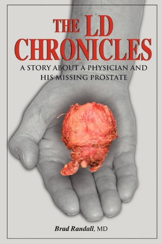 The LD Chronicles: A Story about a Physician and His Missing Prostate 9781432770303