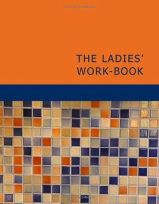 The Ladies' Work-Book 9781434602770