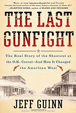 The Last Gunfight: The Real Story of the Shootout at the O.K. Corral-And How It Changed the American West 9781439154243