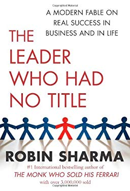 Leader Who Had No Title : A Modern Fable on Real Success in Business and in Life