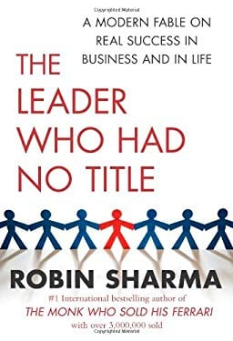 The Leader Who Had No Title: A Modern Fable on Real Success in Business and in Life 9781439109120