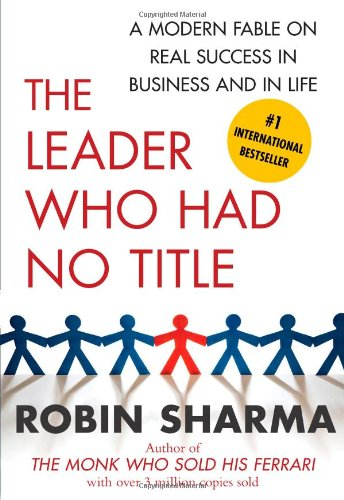 The Leader Who Had No Title: A Modern Fable on Real Success in Business and in Life 9781439109137