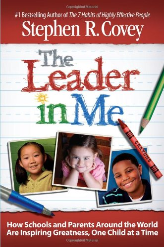 The Leader in Me: How Schools and Parents Around the World Are Inspiring Greatness, One Child at a Time 9781439103265