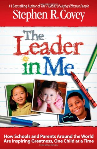 The Leader in Me: How Schools and Parents Around the World Are Inspiring Greatness, One Child at a Time 9781439153178