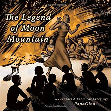 The Legend of Moon Mountain: Ruwenzori a Fable for Every Age 9781434341570