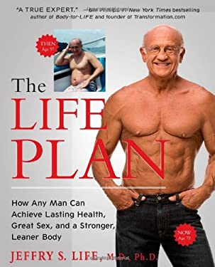 The Life Plan: How Any Man Can Achieve Lasting Health, Great Sex, and a Stronger, Leaner Body 9781439194584