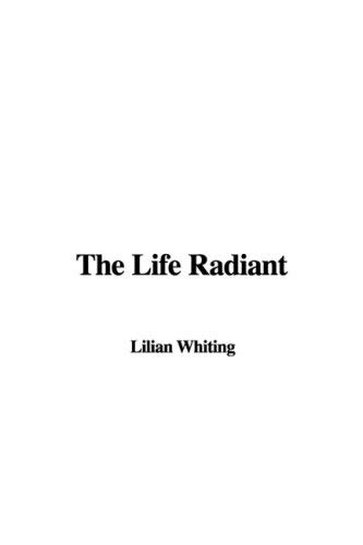 The Life Radiant 9781437806946