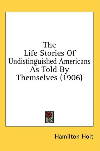 The Life Stories of Undistinguished Americans as Told by Themselves (1906) 9781436524865