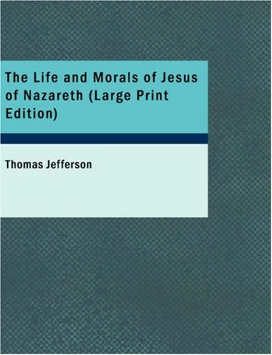 The Life and Morals of Jesus of Nazareth 9781437531879