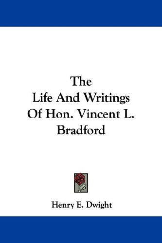 The Life and Writings of Hon. Vincent L. Bradford