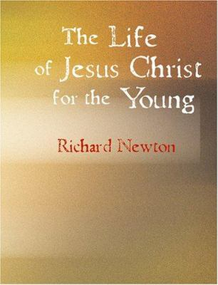 The Life of Jesus Christ for the Young 9781434622716