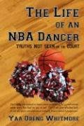 The Life of an NBA Dancer: Truths Not Seen on the Court 9781434383785