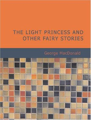 The Light Princess and Other Fairy Stories 9781434614230