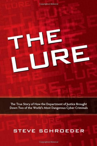 The Lure: The True Story of How the Department of Justice Brought Down Two of the World's Most Dangerous Cyber Criminals 9781435457126