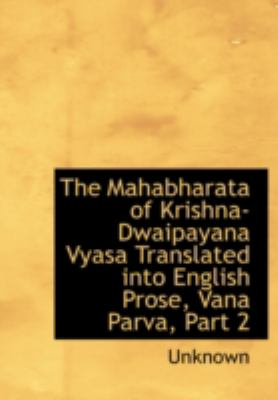 The Mahabharata of Krishna-Dwaipayana Vyasa Translated Into English Prose, Vana Parva, Part 2 9781437502558