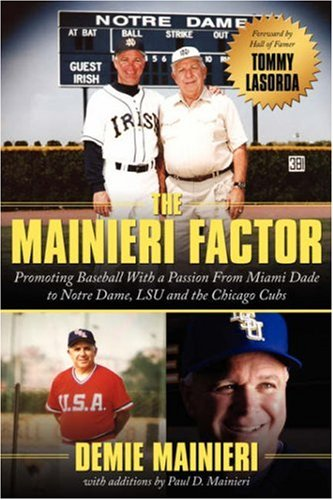 The Mainieri Factor: Promoting Baseball with a Passion from Miami Dade to Notre Dame, Lsu and the Chicago Cubs 9781434342348