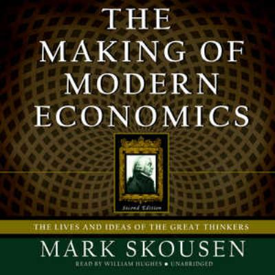 The Making of Modern Economics: The Lives and Ideas of the Great Thinkers 9781433294006