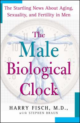 The Male Biological Clock: The Startling News about Aging, Sexuality, and Fer 9781439101759