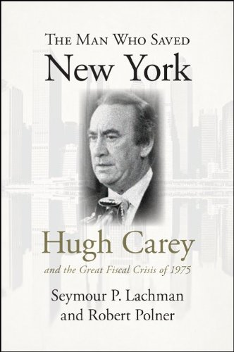 The Man Who Saved New York: Hugh Carey and the Fiscal Crisis of 1975 9781438434537