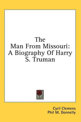 The Man from Missouri: A Biography of Harry S. Truman 9781436708005