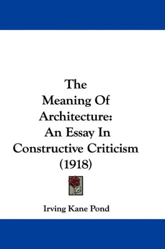the meaning of architecture an essay in constructive criticism