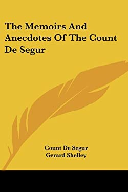 The Memoirs and Anecdotes of the Count de Segur 9781432544171