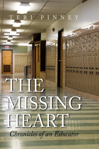 The Missing Heart: Chronicles of an Educator 9781436379144