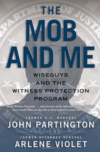 The Mob and Me: Wise Guys and the Witness Protection Program 9781439167694