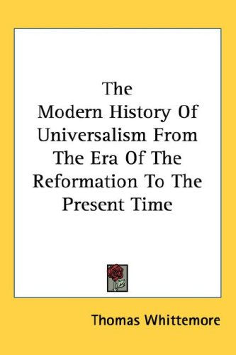 The Modern History of Universalism from the Era of the Reformation to the Present Time 9781432621407