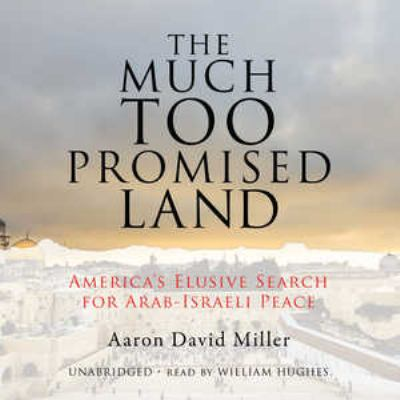 The Much Too Promised Land: America's Elusive Search for Arab-Israeli Peace 9781433210259