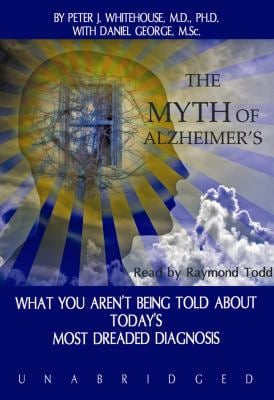 The Myth of Alzheimer's: What You Aren't Being Told about Today's Most Dreaded Diagnosis 9781433204142