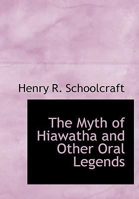 The Myth of Hiawatha and Other Oral Legends 9781434684912
