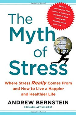 The Myth of Stress: Where Stress Really Comes from and How to Live a Happier and Healthier Life 9781439159453