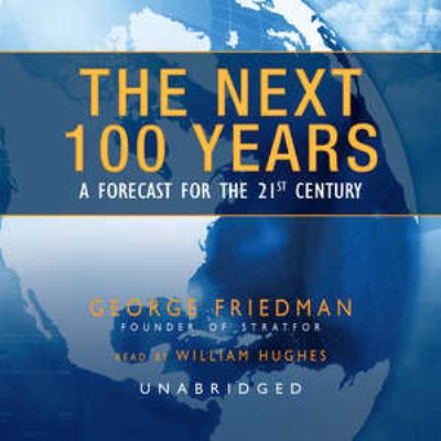 The Next 100 Years: A Forecast for the 21st Century 9781433215452