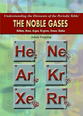 The Noble Gases: Helium, Neon, Argon, Krypton, Xenon, Radon 9781435835580