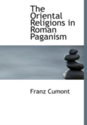The Oriental Religions in Roman Paganism 9781434688439