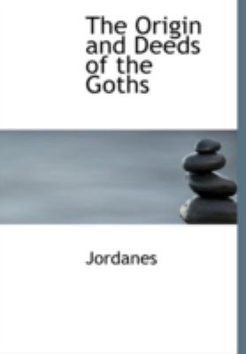 The Origin and Deeds of the Goths 9781437509755