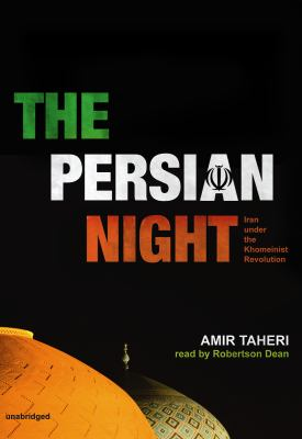 The Persian Night: Iran Under the Khomeinist Revolution 9781433274930