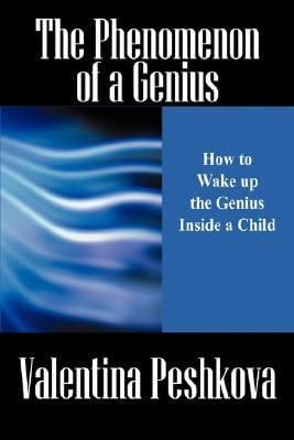 The Phenomenon of a Genius: How to Wake Up the Genius Inside a Child