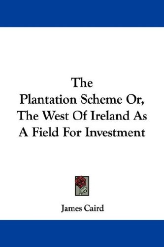 The Plantation Scheme Or, the West of Ireland as a Field for Investment