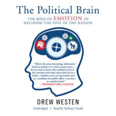 The Political Brain: The Role of Emotion in Deciding the Fate of the Nation 9781433208935
