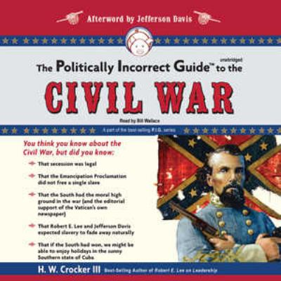 The Politically Incorrect Guide to the Civil War 9781433251245